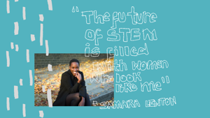 """The future of STEM is filled with women who look like me"" - #ShakeUpSTEM"