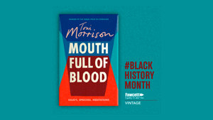 EXCLUSIVE EXTRACT: Mouth Full of Blood, Essays, speeches, meditations by Toni Morrison